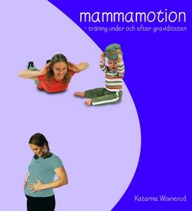 Mammamotion : Träning under och efter graviditeten av Katarina Woxnerud