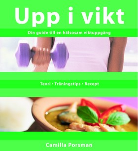 Upp i vikt : Din guide till en hälsosam viktuppgång av Camilla Porsman Reimhult