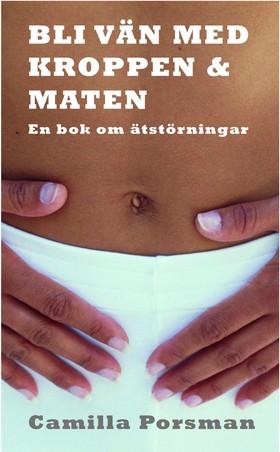 Bli vän med kroppen och maten : en bok om ätstörningar av Camilla Porsman Reimhult