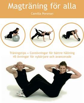 Magträning för alla : träningstips, coreövningar för bättre hållning, 44 övningar för nybörjare och avancerade av Camilla Porsman Reimhult