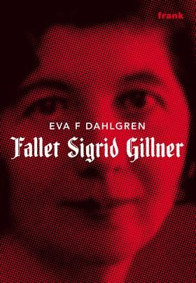 Fallet Sigrid Gillner av Eva F Dahlgren