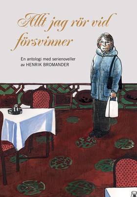Allt jag rör vid försvinner : en antologi med serienoveller av Henrik Bromander av Henrik Bromander