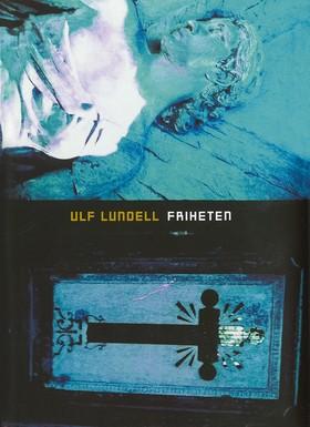 Friheten : roman av Ulf Lundell