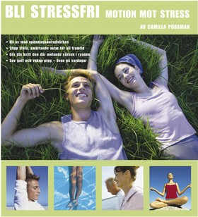 Bli stressfri : Motion mot stress av Camilla Porsman Reimhult