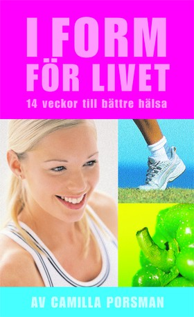 I  form för livet : 14 veckor till bättre hälsa av Camilla Porsman Reimhult