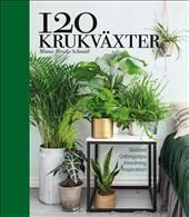 120 krukväxter – skötsel, odlingstips, inredning, inspiration