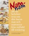 Namnam Allt du behöver veta om barnens mat och matvanor från nyfödd till tonåring