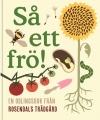 Så ett frö! En odlingsbok från Rosendals Trädgård