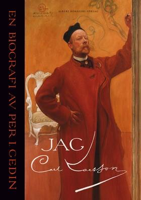 Jag Carl Larsson : en biografi