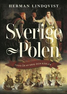 Sverige–Polen, 1000 år av krig och kärlek