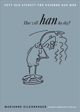 Hur vill HAN ha dig? Vett och etikett för kvinnor och män.