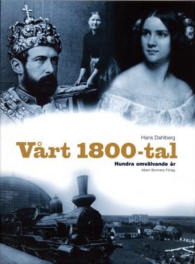 Vårt 1800-tal. Hundra omvälvande år