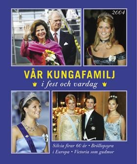 Vår kungafamilj i fest och vardag 2004