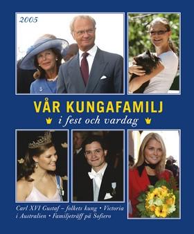 Vår kungafamilj i fest och vardag 2005