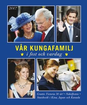 Vår kungafamilj i fest och vardag 2007