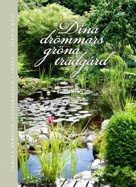 Dina drömmars gröna trädgård - inspiration, idéer, tips & råd