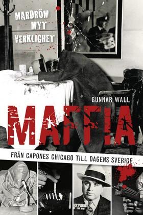 Maffia - från Capones Chicago till dagens Sverige