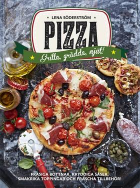 Pizza – Grädda, grilla, njut