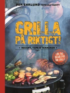 Grilla på riktigt – recept, tips & tekniker