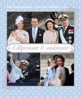 Vår kungafamilj i fest och vardag 2016 – Lillprinsar & småsessor