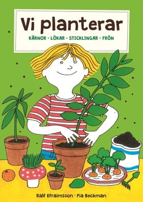 Vi planterar – kärnor, lökar, sticklingar och frön