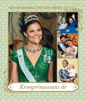 Vår kungafamilj i fest och vardag 2017 - Kronprinsessans år