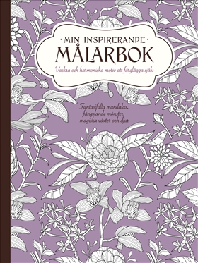 Min inspirerande målarbok – Vackra och harmoniska motiv att färglägga själv