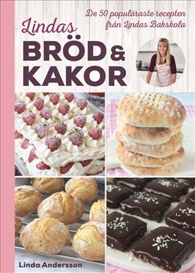 Lindas bröd & kakor – De 50 populäraste recepten från Lindas bakskola
