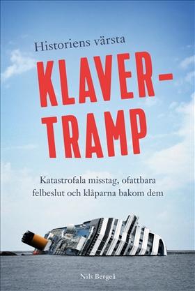 Historiens värsta klavertramp – Katastrofala misstag, ofattbara felbeslut och klåparna bakom dem