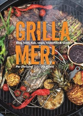 Grilla mer! – Bbq, kött, fisk, vego, tillbehör & såser