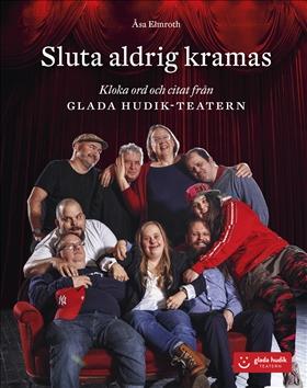 Sluta aldrig kramas – Kloka ord och citat från Glada Hudik-teatern