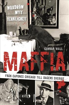 Maffia – från Capones Chicago till dagens Sverige
