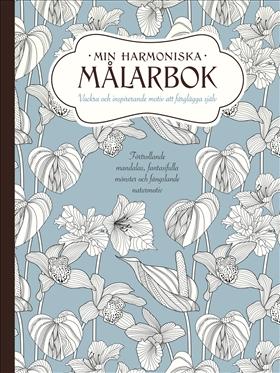 Min harmoniska målarbok – Vackra och inspirerande motiv att färglägga själv