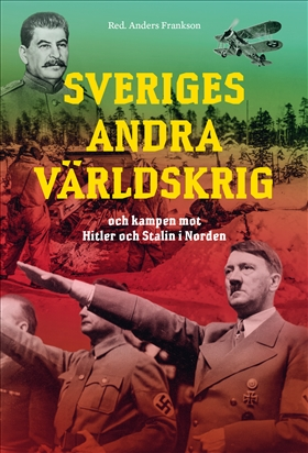 Sveriges andra världskrig och kampen mot Hitler och Stalin i Norden