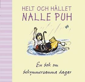 Helt och hållet Nalle Puh, en bok för bekymmersamma dagar