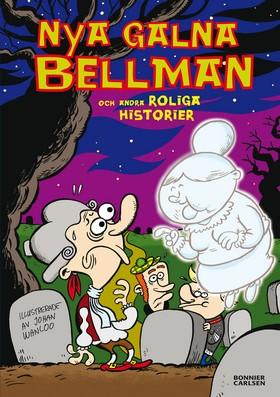 Nya galna Bellman och andra roliga historier