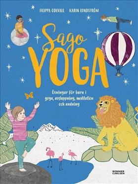 Sagoyoga : övningar för barn i yoga, andning, avslappning och meditation