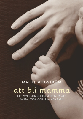 Att bli mamma. Tankar och känslor kring att vänta, föda och leva med barn