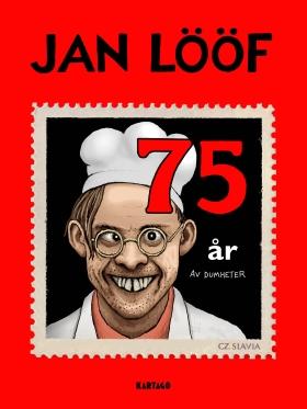 Jan Lööf – 75 år av dumheter