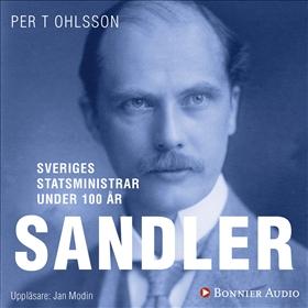Sveriges statsministrar under 100 år. Rickard Sandler