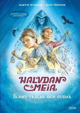 Halvdan och Meia. Bland trälar och gudar - äventyr och fakta om vikingar