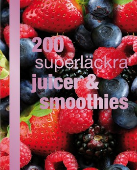 200 superläckra juicer och smoothies