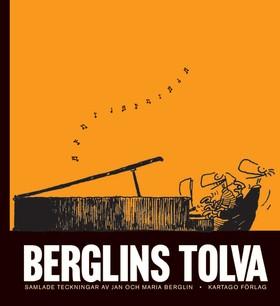 Berglins tolva - Samlade teckningar av Jan och Maria Berglin