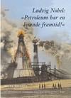 Ludvig Nobel: 'Petroleum har en lysande framtid!'