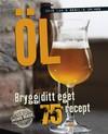 Öl: Brygg ditt eget – 75 recept