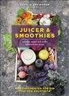 Juicer & smoothies, sallader, soppor och andra hälsosamma recept